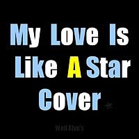 Well Alve's - My Love Is Like A Star (Cover Demi L.)