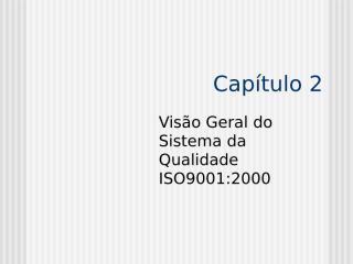 Capítulo 2 - Gestão da Qualidade ISO 9001-2000.ppt
