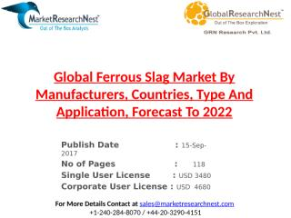 Global Ferrous Slag Market By Manufacturers, Countries, Type And Application, Forecast To 2022.pptx