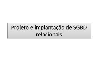 Projeto e implantação de SGBD relacionais.pptx