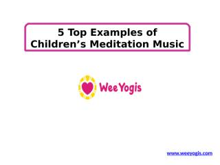 5 Top Examples of Children's Meditation Music.pptx