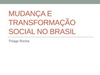 23 - mudança e transformação social no brasil.pptx