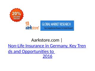 Aarkstore.com - Non-Life Insurance in Germany, Key Trends and Opportunities to 2016.pptx