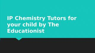 IP Chemistry Tutors for your child by The Educationist.pptx