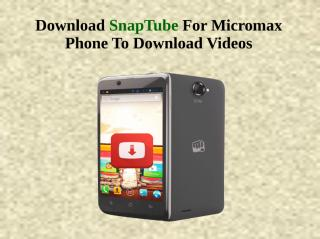 Download SnapTube For Micromax Phone To Download Videos.pdf